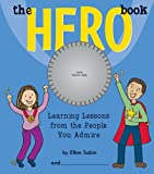 Ellen Sabin The Hero Book: Learning Lessons from the People You Admire