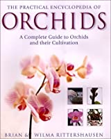 The Practical Encyclopedia Of Orchids: The Complete Guide To Orchids And Their Cultivation