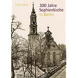 300 Jahre Sophienkirche in Berlin: 1713-2013
