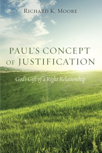 Paul's Concept of Justification: God's Gift of a Right Relationship