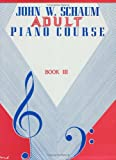 John W. Schaum / Adult Piano Course / Book 3 (0769236545) by Schaum, John W.