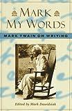 Mark My Words: Mark Twain on Writing (0312143656) by Twain, Mark