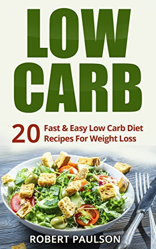 Low Carb:20 Fast & Easy Low Carb Diet Recipes For Weight Loss: FREE LIMITED TIME BONUS INSIDE! (lose weight,ketogenic,low carb diet,cookbook) by Robert Paulson