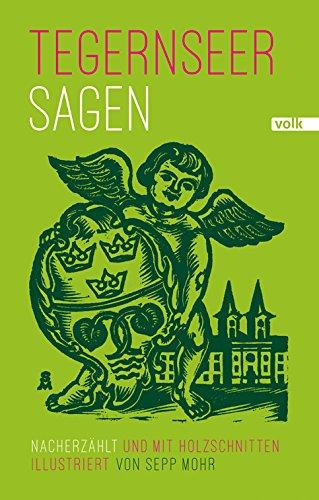 Tegernseer Sagen: Nacherzählt und mit Holzschnitten illustriert von Sepp Mohr