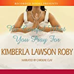Be Careful What You Pray For (       UNABRIDGED) by Kimberla Lawson Roby Narrated by Caroline Clay