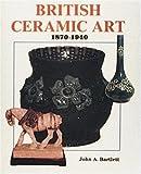 John Bartlett British Ceramic Art, 1870-1940