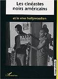 echange, troc Anne Crémieux - Les cinéastes noirs américains et le rêve hollywoodien