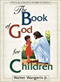 The Book of God for Children (0310214181) by Wangerin, Walter Jr.