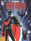 How to Draw Batman Beyond (How to Draw (Walter Foster)) (1560105291) by Walter Foster Publishing