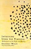 img - for Intruding Upon the Timeless: Meditations on Art, Faith and Mystery book / textbook / text book