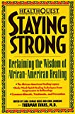 HealthQuest Staying Strong: Staying Strong: Reclaiming The Wisdom Of African-American Healing (Healthquest : Total Wellness for Body, Mind & Spirit)