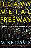 Heavy Metal Freeway: California's Season in Hell (0805076875) by Davis, Mike