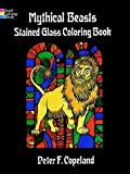 Mythical Beasts Stained Glass Coloring Book (0486288994) by Copeland, Peter F.