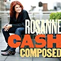 Composed: A Memoir Audiobook by Rosanne Cash Narrated by Rosanne Cash