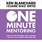 One Minute Mentoring: How to find and work with a mentor - and why you'll benefit from being one Hörbuch von Ken Blanchard, Claire Diaz-Ortiz Gesprochen von: Dan Woren