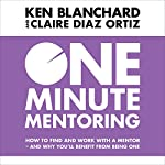 One Minute Mentoring: How to find and work with a mentor - and why you'll benefit from being one | Ken Blanchard,Claire Diaz-Ortiz