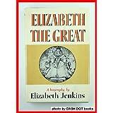 Elizabeth the Greatby Elizabeth Jenkins