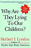 Why Are They Lying to Our Children? (0967351421) by London, Herbert I.
