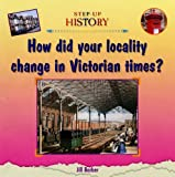 Jill Barber How Did Your Locality Change in Victorian Times? (Step-up History)
