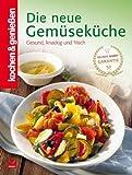 Die neue Gemüseküche: Gesund, knackig und frisch (Kochen & Genießen)