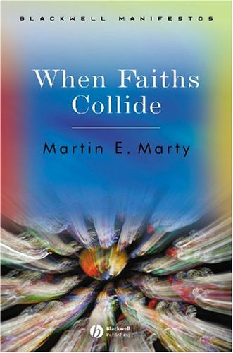 When Faiths Collide (Blackwell Manifestos), Martin E. Marty