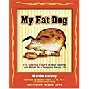 My Fat Dog: Ten Simple Steps to Help Your Pet Lose Weight for a long and Happy Life