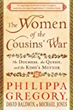 img - for The Women of the Cousins' War: The Duchess, the Queen, and the King's Mother book / textbook / text book
