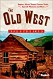 img - for Fodor's The Old West, 1st Edition: Relive America's Frontier Days---Explore Ghost Towns, Pioneer Trails, Spanish Missions, and More (Travel Historic America) book / textbook / text book