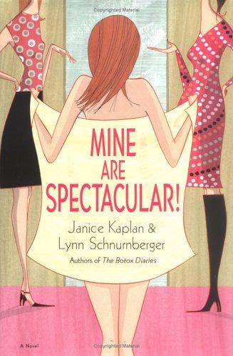 Mine Are Spectacular!: A Novel, Janice Kaplan, Lynn Schnurnberger