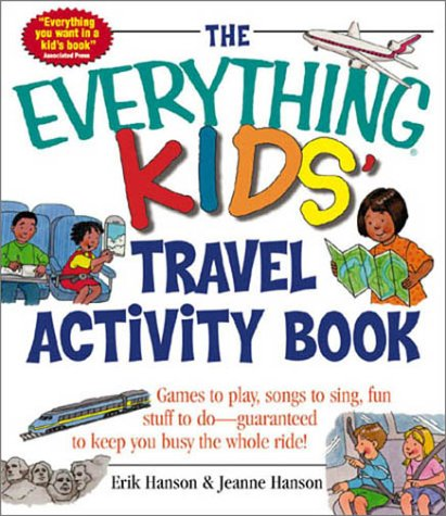 Everything Kids Travel Activity Book : Games to Play, Songs to Sing, Fun Stuff to Do -  Guaranteed to Keep You Busy the Whole Ride!, ERIK A. HANSON, JEANNE HANSON