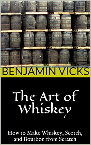 The Art of Whiskey: How to Make Whiskey, Scotch, and Bourbon from Scratch (How to Distill Liqueur, Brew Beer, and Make Wine and Other Alcohols Book 1) (Alcohol Distilling compare prices)