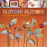 Button! Button!: 50 Cute & Crafty Projects
