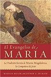 El Evangelio de Maria: La Tradicion Secreta de Maria Magdalena, la Companera de Jesus (Spanish Edition) (0061121118) by Meyer, Marvin W.