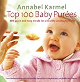 Cover of Top 100 Baby Purees by Annabel Karmel 0091904994