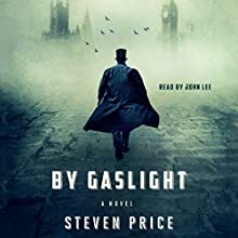 By Gaslight: A Novel Audiobook by Steven Price Narrated by John Lee