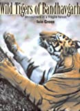 Wild Tigers of Bandhavgarh: Encounters in a Fragile Forest