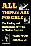 img - for All Things Are Possible: The Healing and Charismatic Revivals in Modern America book / textbook / text book