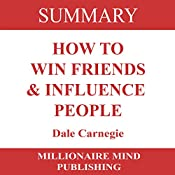 Summary of How to Win Friends and Influence People by Dale Carnegie | [Millionaire Mind Publishing]