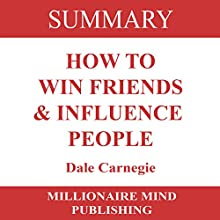 Summary of How to Win Friends and Influence People by Dale Carnegie Audiobook by  Millionaire Mind Publishing Narrated by Mike Norgaard