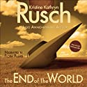 The End of the World (       UNABRIDGED) by Kristine Kathryn Rusch Narrated by Flora Plumb