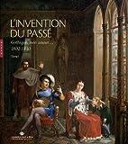 L'invention du passé : Tome I : Gothique mon amour, 1802-1830