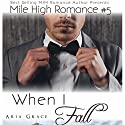 When I Fall: Mile High Romance, Book 5 Audiobook by Aria Grace Narrated by Tim Todd