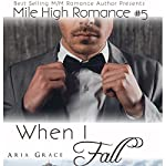 When I Fall: Mile High Romance, Book 5 | Aria Grace