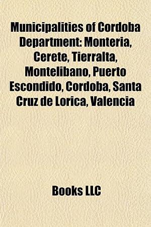Municipalities of C Rdoba Department: Monter A, Ceret, Tierralta, Montel Bano, Puerto Escondido, C Rdoba, Santa Cruz de Lorica, Valencia