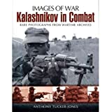 Kalashnikov in Combat Rare Photographs from Wartime Archives by Tucker-Jones, Anthony ( Author ) ON Jun-21-2012...