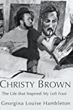 Christy Brown: The Life That Inspired My Left Foot