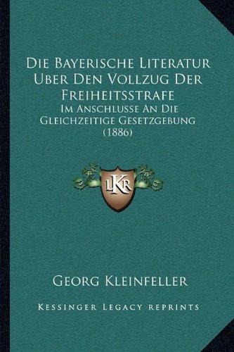 Die Bayerische Literatur Uber Den Vollzug Der Freiheitsstrafe: Im Anschlusse an Die Gleichzeitige Gesetzgebung (1886)