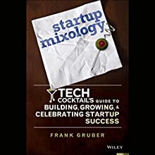 Startup Mixology: Tech Cocktail's Guide to Building, Growing, and Celebrating Startup Success (       UNABRIDGED) by Frank Gruber Narrated by Frank Gruber, Jen Consalvo