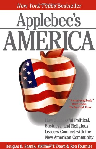 Applebee's America: How Successful Political, Business, and Religious Leaders Connect with the New American Community
