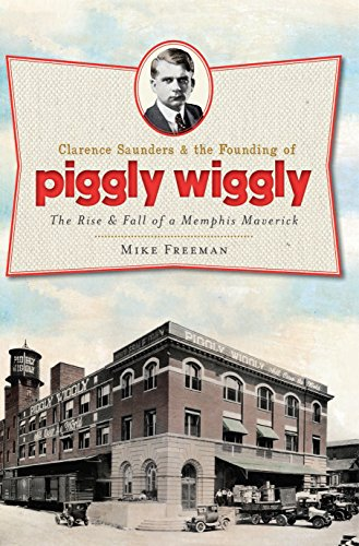 clarence-saunders-and-the-founding-of-piggly-wiggly-the-rise-fall-of-a-memphis-maverick-landmarks-en